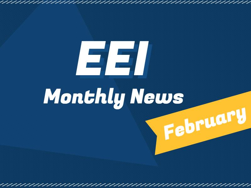 EEI MONTHLY NEWS - FEBRUARY